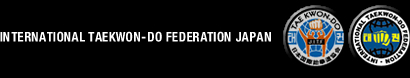 INTERNATIONAL TAEKWON-DO FEDERATION JAPAN